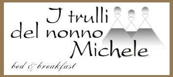 Trulli del Nonno Michele – B&B B&B di Trulli in Valle d'Itria, tra i paesi di Alberobello Sito Unesco, Locorotondo I borghi più belli dell'Italia, Martina Franca e il suo barocco, nel verde della campagna murgese